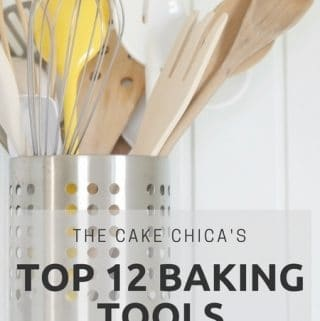 The Cake Chica's Top 12 Baking Tools